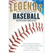 Legends: The Best Players, Games, and Teams in Baseball by Bryant, Howard, 9780399169038