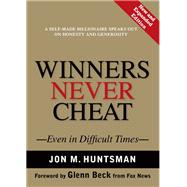 Winners Never Cheat Even in Difficult Times, New and Expanded Edition by Huntsman, Jon, 9780137009039