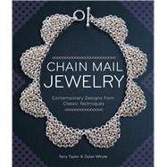 Chain Mail Jewelry Contemporary Designs from Classic Techniques by Taylor, Terry; Whyte, Dylon, 9781454709039