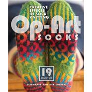 Op-Art Socks: Creative Effects in Sock Knitting by Van Der Linden, Stephanie, 9781596689039