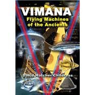 Vimana: Flying Machines of the Ancients by Childress, David Hatcher, 9781939149039