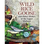 Wild Rice Goose and Other Dishes of the Upper Midwest by Motoviloff, John G., 9780299299040