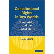 Constitutional Rights in Two Worlds: South Africa and the United States by Mark S. Kende, 9780521879040