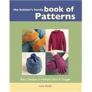 The Knitter's Handy Book of Patterns; Basic Designs in Multiple Sizes & Gauges by Unknown, 9781931499040