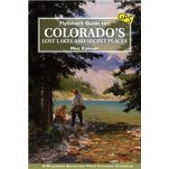 Flyfisher's Guide to Colorado's Lost Lakes and Secret Places by Kephart, Mike, 9781940239040