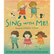 Sing with Me! Action Songs Every Child Should Know by Stoop, Naoko; Stoop, Naoko, 9780805099041