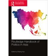 Routledge Handbook of Politics in Asia by Hua; Shiping, 9781138639041