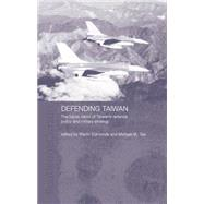 Defending Taiwan: The Future Vision of Taiwan's Defence Policy and Military Strategy by Edmonds,Martin, 9781138879041