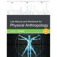 Lab Manual and Workbook for Physical Anthropology by France, Diane L., 9781305259041