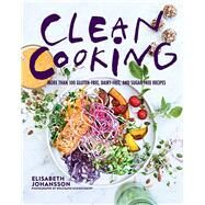 Clean Cooking: More Than 100 Gluten-free, Dairy- free, and Sugar-free Recipes by Johansson, Elisabeth, 9781510709041