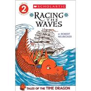 Scholastic Reader Level 2: Tales of the Time Dragon #2: Racing the Waves by Neubecker, Robert, 9780545549042