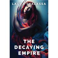 The Decaying Empire by Thalassa, Laura, 9781477829042