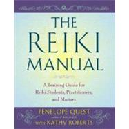 The Reiki Manual A Training Guide for Reiki Students, Practitioners, and Masters by Quest, Penelope; Roberts, Kathy, 9781585429042
