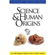 Science and Human Origins by Gauger, Ann; Axe, Douglas; Luskin, Casey, 9781936599042