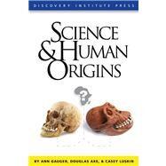 Science and Human Origins by Gauger, Ann; Axe, Douglas; Luskin, Casey, 9781936599042