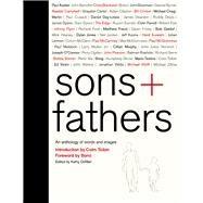 Sons + Fathers by Toibin, Colm; Bono; Gilfillan, Kathy, 9780091959043
