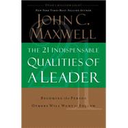 21 Indispensable Qualities of a Leader : Becoming the Person Others Will Want to Follow by Unknown, 9780785289043