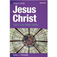 Jesus Christ: God's Love Made Visible by Schroeder, Carrie J., 9780884899044