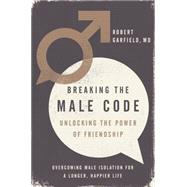 Breaking the Male Code by Garfield, Robert, M.D., 9781592409044