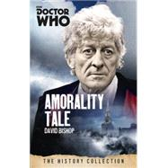 Doctor Who: Amorality Tale by BISHOP, DAVID, 9781849909044