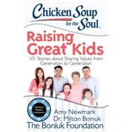 Chicken Soup for the Soul Raising Great Kids by Newmark, Amy; Boniuk, Milton, Dr.; Leebron, David W., 9781942649045
