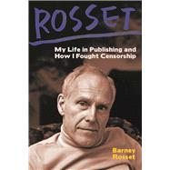 Rosset My Life in Publishing and How I Fought Censorship by Rosset, Barney, 9781944869045