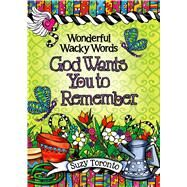 Wonderful Wacky Words God Wants You to Remember by Toronto, Suzy, 9781598429046