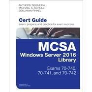 MCSA Windows Server 2016 Cert Guide Library (Exams 70-740, 70-741, and 70-742) by Sequeira, Anthony; Schulz, Michael S.; Finkel, Benjamin, 9780789759047