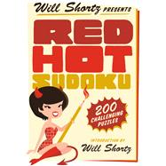 Will Shortz Presents Red Hot Sudoku 200 Challenging Puzzles by Shortz, Will, 9781250069047