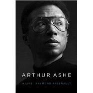 Arthur Ashe A Life by Arsenault, Raymond, 9781439189047