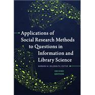 Applications of Social Research Methods to Questions in Information and Library Science by Wildemuth, Barbara, 9781440839047
