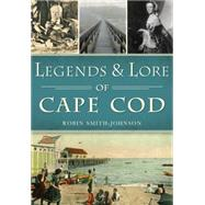 Legends & Lore of Cape Cod by Smith-johnson, Robin, 9781467119047