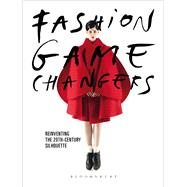 Fashion Game Changers Reinventing the 20th-Century Silhouette by Godtsenhoven, Karen Van; Arzalluz, Miren; Debo, Kaat, 9781474279048