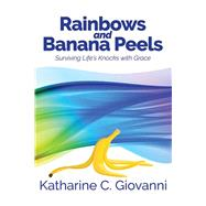 Rainbows and Banana Peels: Surviving Life's Knocks With Grace by Giovanni, Katharine C., 9781931109048