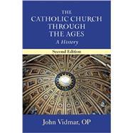 The Catholic Church Through the Ages: A History by Vidmar, John, 9780809149049