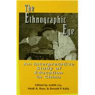 The Ethnographic Eye: Interpretive Studies of Education in China by Ross,Heidi;Ross,Heidi, 9781138969049