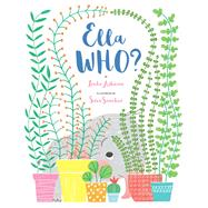 Ella WHO? by Ashman, Linda; Sanchez, Sara, 9781454919049