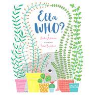 Ella WHO? by Ashman, Linda; Sanchez, Sara, 9781454919049