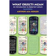 What Objects Mean, Second Edition: An Introduction to Material Culture by Berger,Arthur Asa, 9781611329049