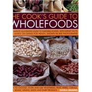 The Cook's Guide to Wholefoods: A Complete Illustrated Guide to Natural Foods, With Expert Facts and Advice on Eating for Health, Shown in 400 Photographs