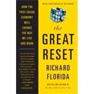 The Great Reset: How the Post-crash Economy Will Change the Way We Live and Work by Florida, Richard, 9780062009050