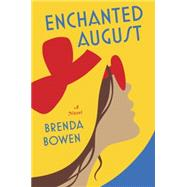 Enchanted August A Novel by Bowen, Brenda, 9780525429050