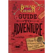 The Boxcar Children Guide to Adventure: A How-to for Mystery Solving, Make-it-yourself Projects, and More by Warner, Gertrude Chandler (CRT), 9780807509050