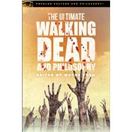 The Ultimate Walking Dead and Philosophy by Yuen, Wayne, 9780812699050