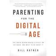 Parenting for the Digital Age by Ratner, Bill, 9781939629050