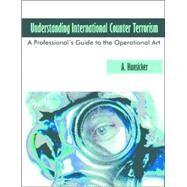 Understanding International Counter Terrorism by Hunsicker, A., 9781581129052