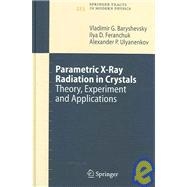 Parametric X-Ray Radiation in Crystals : Theory, Experiment and Applications by Baryshevsky, Vladimir G.; Feranchuk, Ilya D.; Ulyanenkov, Alexander P., 9783540269052