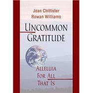 Uncommon Gratitude: Alleluia for All That Is by Chittister, Joan; Williams, Rowan, 9780814649053
