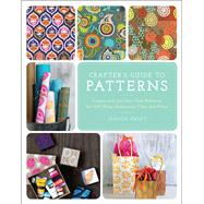 The Crafter's Guide to Patterns Create and Use Your Own Patterns for Gift Wrap, Stationary, Tiles, and More by Swift, Jessica, 9781454709053