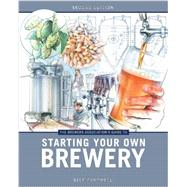 The Brewers Association's Guide to Starting Your Own Brewery by Cantwell, Dick, 9781938469053